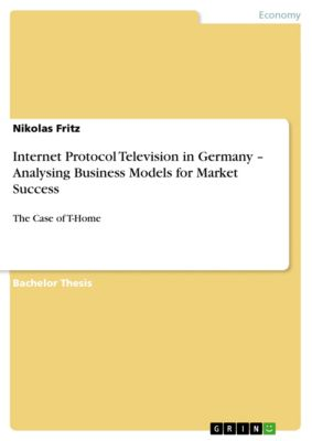 Internet Protocol Television in Germany – Analysing Business Models for Market Success, Nikolas Fritz