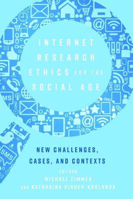 Internet Research Ethics for the Social Age, Michael Zimmer, Katharina Kinder-Kurlanda