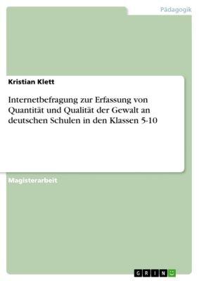 Internetbefragung zur Erfassung von Quantität und Qualität der Gewalt an deutschen Schulen in den Klassen 5-10, Kristian Klett