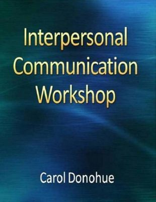 Interpersonal Communication Workshop, Carol Donohue