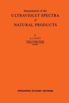 Interpretation of the Ultraviolet Spectra of Natural Products, A. I. Scott