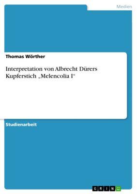 """Interpretation von Albrecht Dürers Kupferstich """"Melencolia I"""", Thomas Wörther"""