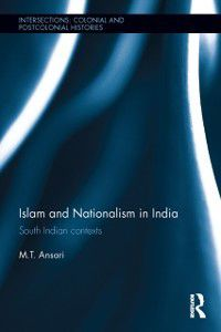 Intersections: Colonial and Postcolonial Histories: Islam and Nationalism in India, M.T. Ansari