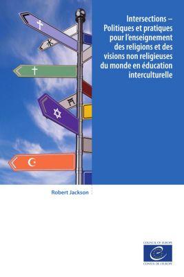Intersections - Politiques et pratiques pour l'enseignement des religions et des visions non religieuses du monde en éducation interculturelle, Robert Jackson