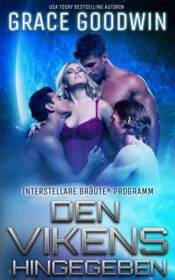 Interstellare Bräute® Programm: Den Vikens hingegeben (Interstellare Bräute® Programm, #7), Grace Goodwin