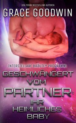 Interstellare Bräute® Programm: Geschwängert vom Partner: ihr heimliches Baby (Interstellare Bräute® Programm, #9), Grace Goodwin