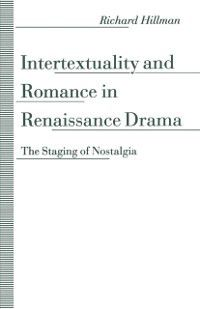 Intertextuality and Romance in Renaissance Drama, Richard Hillman