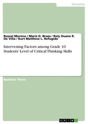Intervening Factors among Grade 10 Students' Level of Critical Thinking Skills, Kurt Matthew L. Refugido, Mariz D. Braza, Roly Duane R. De Villa, Russel Moreno