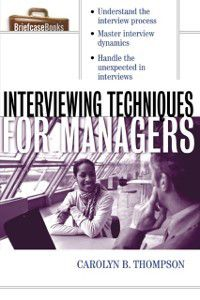 Interviewing Techniques for Managers, Carolyn B. Thompson