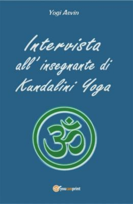 Intervista all'insegnante di Kundalini Yoga, Yogi Asvin