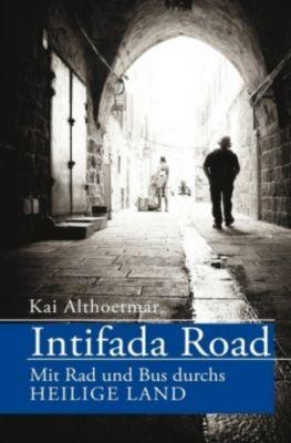 Intifada Road. Mit Rad und Bus durchs Heilige Land - Kai Althoetmar  