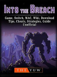 Into The Breach Game, Switch, MAC, Wiki, Download, Tips, Cheats, Strategies, Guide Unofficial, The Yuw