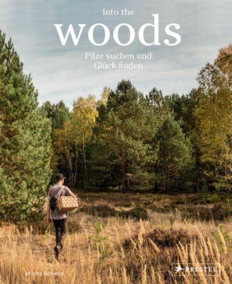 Into the Woods: Pilze suchen und Glück finden - Moritz Schmid pdf epub