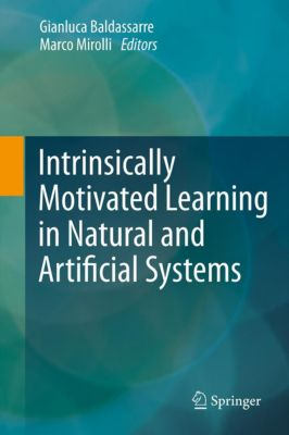 Intrinsically Motivated Learning in Natural and Artificial Systems