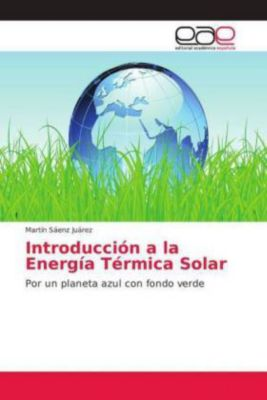 Introducción a la Energía Térmica Solar, Martín Sáenz Juárez