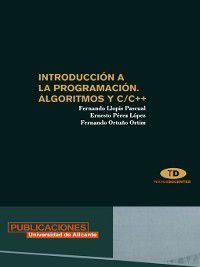 Introducción a la programación, algoritmos y C/C++, E. Pérez López, F. Llopis Pascual, F. Ortuño Ortín