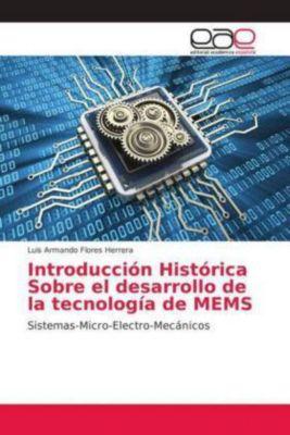 Introducción Histórica Sobre el desarrollo de la tecnología de MEMS, Luis Armando Flores Herrera