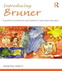 Introducing Early Years Thinkers: Introducing Bruner, Sandra Smidt