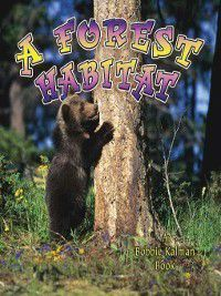 Introducing Habitats: A Forest Habitat, Bobbie Kalman