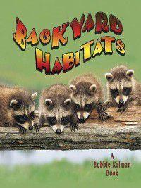 Introducing Habitats: Backyard Habitats, Bobbie Kalman, Kelley MacAulay