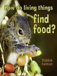 Introducing Living Things: How do Living Things Find Food?, Bobbie Kalman