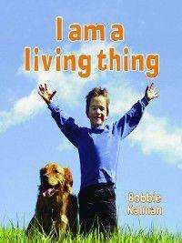 Introducing Living Things: I am a Living Thing, Bobbie Kalman