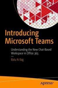 Introducing Microsoft Teams, Balu N Ilag