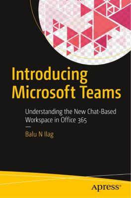 Introducing Microsoft Teams, Balu N Ilag