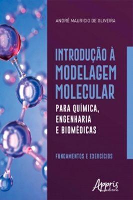 Introdução à Modelagem Molecular para Química, Engenharia e Biomédicas: Fundamentos e Exercícios, André Mauricio de Oliveira