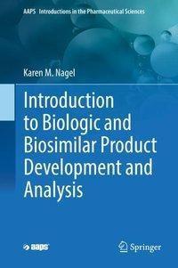 Introduction to Biologic and Biosimilar Product Development and Analysis, Karen M. Nagel