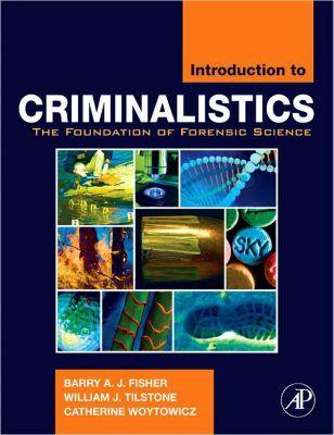 Introduction to Criminalistics, Barry A. J. Fisher, William J. Tilstone, Catherine Woytowicz