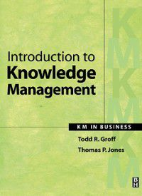 Introduction to Knowledge Management, Thomas P. Jones, Todd R. Groff