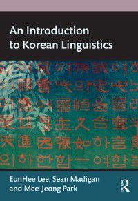 Introduction to Korean Linguistics, Eunhee Lee, Mee-Jeong Park, Sean Madigan