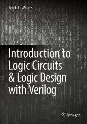 Introduction to Logic Circuits & Logic Design with Verilog, Brock J. LaMeres