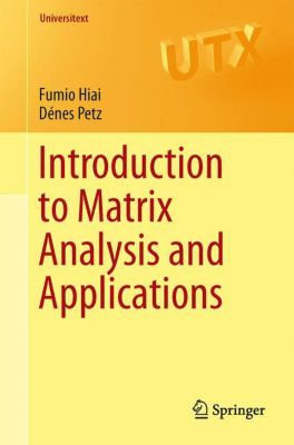 Introduction to Matrix Analysis and Applications, Fumio Hiai, Dénes Petz