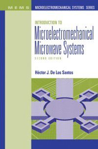Introduction to Microelectromechanical Microwave Systems, Second Edition, Hector De Los Santos