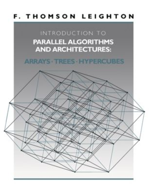 Introduction to Parallel Algorithms and Architectures, F. Thomson Leighton