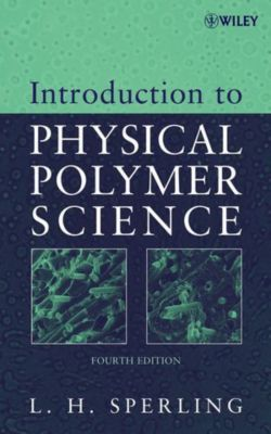 Introduction to Physical Polymer Science, Leslie H. Sperling