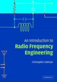 Introduction to Radio Frequency Engineering, Christopher Coleman