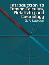 Introduction to Tensor Calculus, Relativity and Cosmology, D. F. Lawden