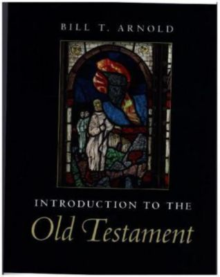 Introduction to the Old Testament, Bill T. Arnold