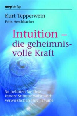 Intuition - die geheimnisvolle Kraft, Kurt Tepperwein