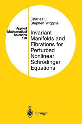 Invariant Manifolds and Fibrations for Perturbed Nonlinear Schrödinger Equations, Charles Li, Stephen Wiggins