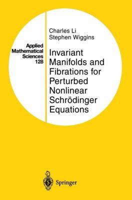 Invariant Manifolds and Fibrations for Perturbed Nonlinear Schrödinger Equations, Charles Li, Stephen Wiggins