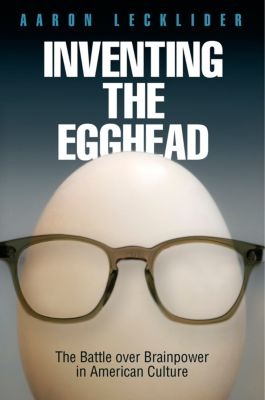 Inventing the Egghead, Aaron Lecklider