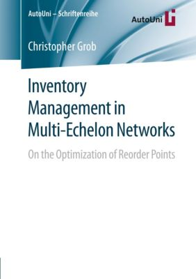 Inventory Management in Multi-Echelon Networks, Christopher Grob