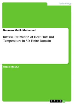Inverse Estimation of Heat Flux and Temperature in 3D Finite Domain, Nauman Malik Muhamad