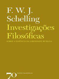 Investigações Filosóficas sobre a Essência da Liberdade Humana, F. W. J. Schelling