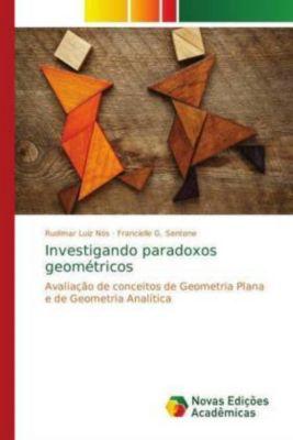 Investigando paradoxos geométricos, Rudimar Luiz Nós, Francielle G. Sentone, Francielle G. Sentone