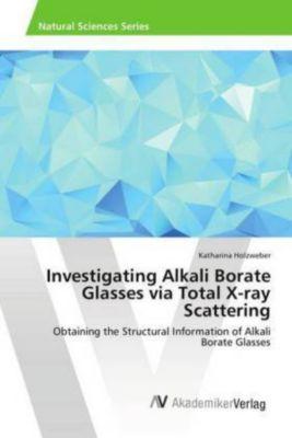 Investigating Alkali Borate Glasses via Total X-ray Scattering, Katharina Holzweber